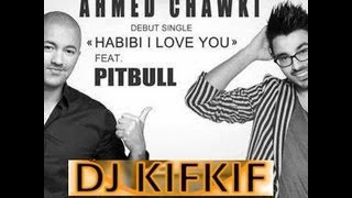 dj kifkif & ahmed chawki-habibi i love you (feat. pitbull)(dj kifkif club mix)