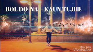 Bol Do Na Zara || Kaun Tujhe || Ft. Arpit Tripathi || Dance Cover Version ||