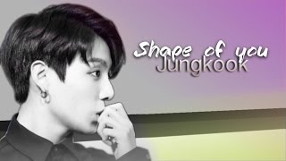 Jungkook // FMV // Shape of you