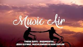 These Days - Rudimental, Jess Glynne, Macklemore & Dan Caplen [Music Air]
