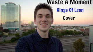 Kings Of Leon - Waste A Moment (Cover)