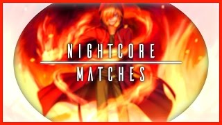 Lyric Video | Matches - Ephixa & Stephen Walking (Subtact Remix) [Feat. Aaron Richards]【Nightcore】