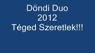 Döndi Duo Téged Szeretlek!!!