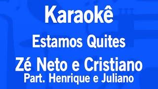 Karaokê Estamos Quites - Zé Neto e Cristiano Part.Henrique e Juliano