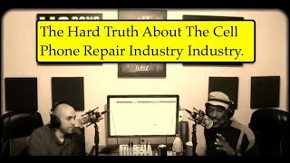 The hard truth about the cell phone repair industry?