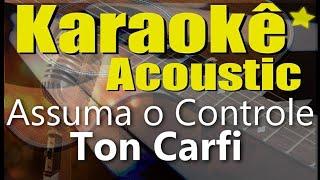 Assuma o Controle - Ton Carfi (Karaokê Acústico) playback