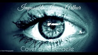 Impossible James Arthur (Cover By Gwenaelle)