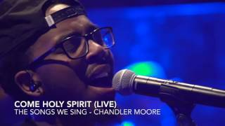 Come Holy Spirit (Live) - Chandler Moore #TSWS