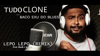 Baco Exu do Blues - Lepo Lepo (Remix) (Prod. Mazili x Scooby) - Tudo Clone #10