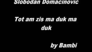 Slobodan Domacinovic - Tot am zis mă duc, mă duc