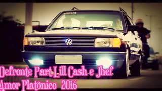 Defronte Part Lill Cash e Jhef   Amor Platônico 2016
