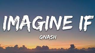 Gnash - imagine if ft. ruth b. (Lyrics)