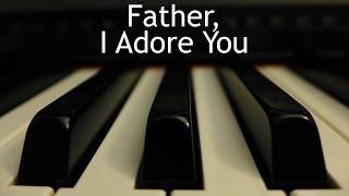 Father, I Adore You - piano instrumental hymn with lyrics