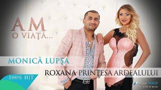 Monica Lupsa & Roxana Printesa Ardealului - Am o viata... (HIT 2015)