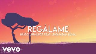 Hugo Armijos & Jhonatan Luna - Regálame (Lyric Video)