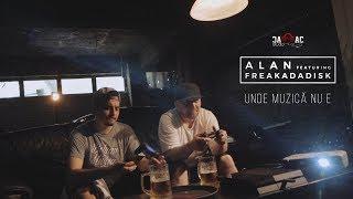 ALAN - Unde Muzica Nu E feat. Freakadadisk