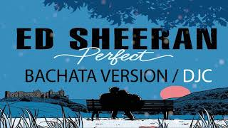 Ed Sheeran   Perfect Version Bachata  Prod DJC