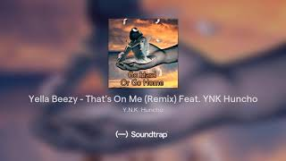 Yella Beezy - That's On Me (Remix) Feat. YNK Huncho
