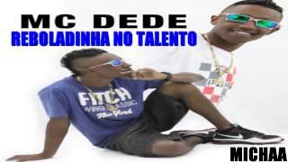 Mc Dede Reboladinha No Talento (LANÇAMENTO 2013)
