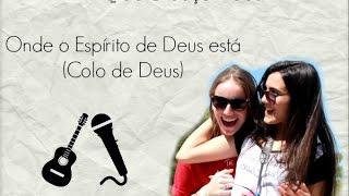Que Cresça Deus - Onde o Espírito de Deus está (Colo de Deus)