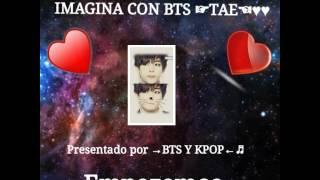 Imagina con BTS/Tae Capitulo #1