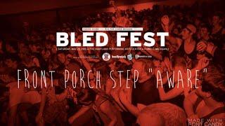"FRONT PORCH STEP ""AWARE"" LIVE AT BLED FEST 2014 2/24/14"