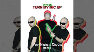 2fresh - Turn My Mic Up (Washiwasha & ChuCko Remix) (Dancehall Single 2016)
