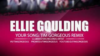 Ellie Goulding - Your Song (Tim Gorgeous Remix) [Clubmasters Records Artist]