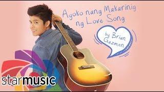 Brian Gazmen - Ayoko Nang Makarinig ng Love Song (Official Lyric Video)