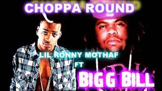 BIGG BILL FT LIL RONNY MOTHA F CHOPPA ROUND