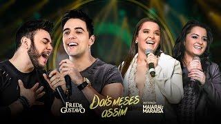 Fred & Gustavo - Dois Meses Assim part. Maiara & Maraisa (Clipe Oficial)