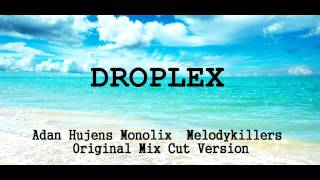 Droplex - Adan Hujens Monolix  Melodykillers Original Mix Cut Version