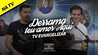 Alvaro e Daniel -  Derrama teu amor aqui