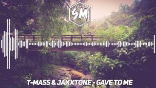 [ No Copyright ] T Mass & Jaxxtone - Gave To Me