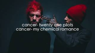 CANCER SPLIT AUDIO- TWENTY ONE PILOTS & MY CHEMICAL ROMANCE