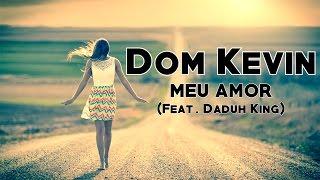 Dom Kevin - Meu amor (Feat. Daduh King) (2016) + LETRA