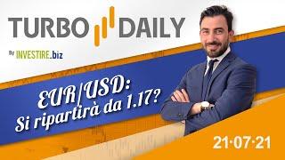 Turbo Daily 21.07.2021 - EUR/USD: si ripartirà da 1.17?