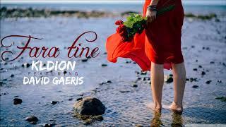 Kldion featuring David Gaeris - Fara tine (prod. Vox Latina)