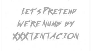 XXXTENTACION - Let's Pretend We're Numb (lyrics)