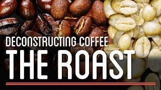 The Roast - Deconstructing Coffee | How to Make Everything: Coffee