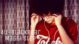 4U Blackbear |  Maggi Step | UrbanFeel
