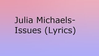 Julia Michaels- Issues Lyrics