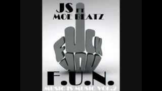 JS ft Moe Beatz-F.U.N. (F*** You N****s)