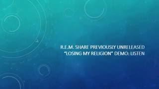 """R.E.M. Share Previously Unreleased """"Losing My Religion"""" Demo:Listen"""