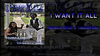 Young D Mitch  - I WANT IT ALL  Ft . Takeoffcaj