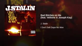 Jstalin Bad Bitches On Me Ft Vellione and Joseph Kay Music Prod By M.a.t On The Hit