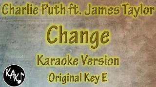Charlie Puth ft. James Taylor - Change Karaoke Full Tracks Lyrics Cover Instrumental Original Key E