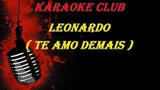 LEONARDO - TE AMO DEMAIS ( VIDEO KARAOKE )