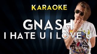 Gnash - i hate u i love u (feat. olivia o'brien) | Karaoke Instrumental Lyrics Cover Sing Along