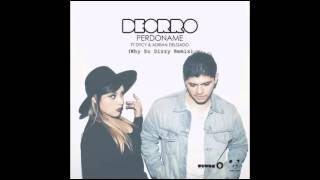 Deorro feat. DyCy & Adrian Delgado - Perdoname (Why So Dizzy Remix)
